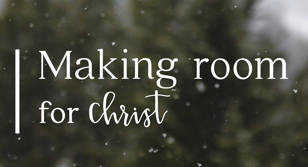 Making Room for Christ